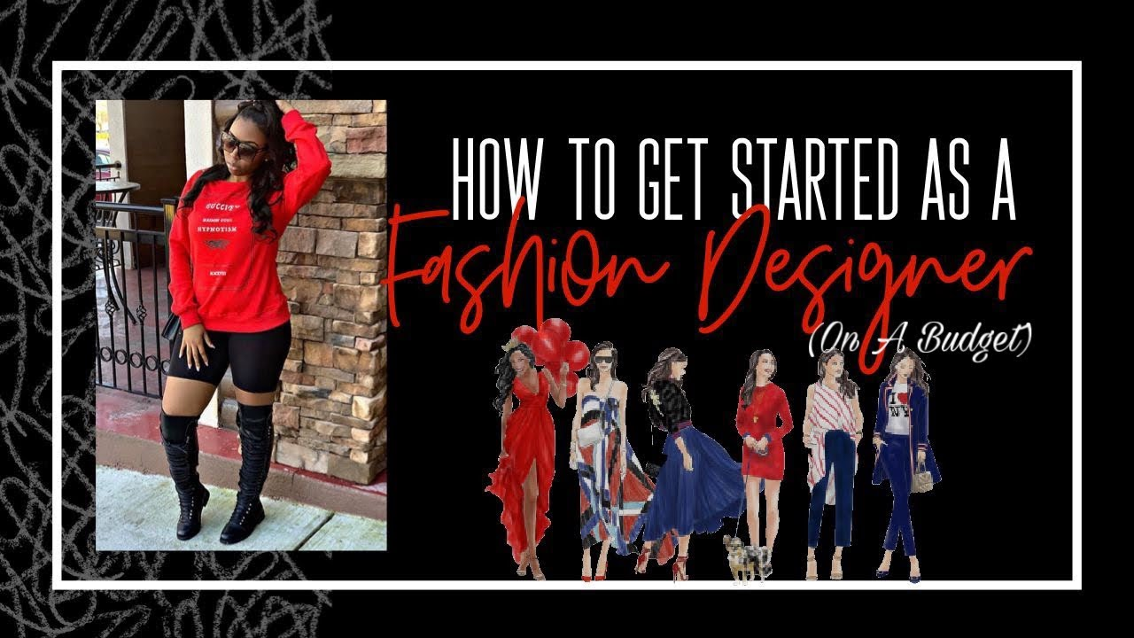 How To Get Started As A Fashion Designer On A Budget Youtube