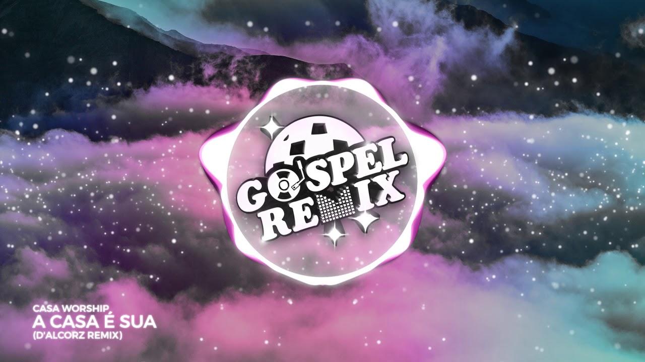 Casa Worship - A Casa É Sua (D'Alcorz Remix) [Electro House Gospel]