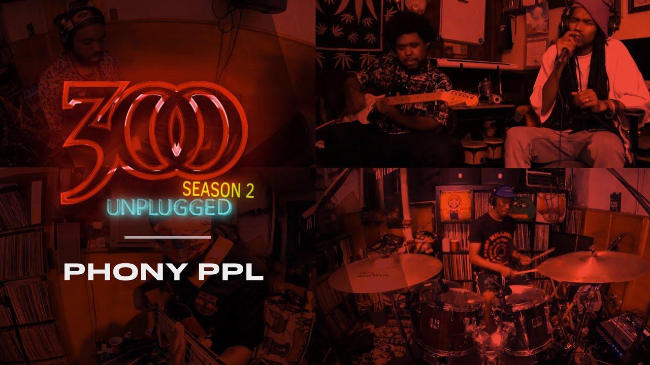 300 UNPLUGGED feat. Phony Ppl [Season 2]