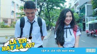 LÀ EM HAY LÀ AI - Tập 5 : Ok Tối Nay Nha   Phim Học Sinh   Madway Production