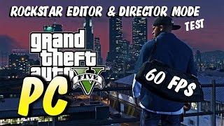 GTA 5 PC - Rockstar Editor & Director Mode TEST!!! (GTX 970 ULTRA MAX SETTINGS 60 FPS)