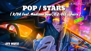 AFD MUSIC ( K/DA feat. MADISON BEER, G I-DLE, JAIRA - POP/STARS