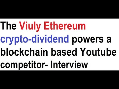 The Viuly Ethereum crypto-dividend powers a blockchain based Youtube competitor- Founder interview