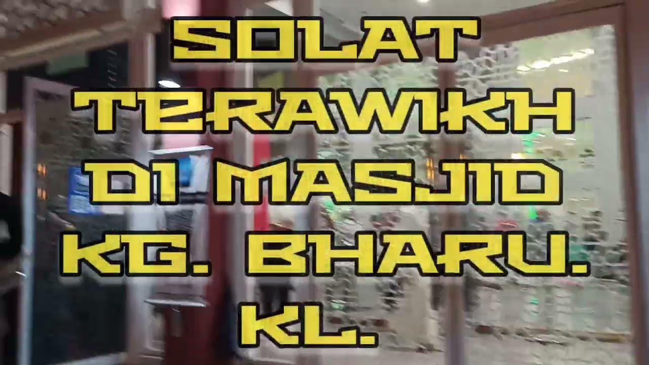 Solat terawikh ( malam kedua) di Masjid Kg. Bharu. KL.
