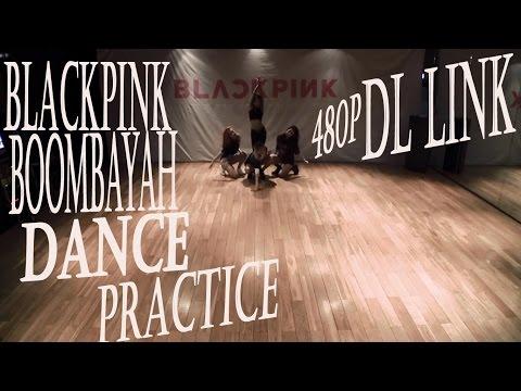 BLACKPINK - BOOMBAYAH DANCE PRACTICE DL LINK 480p
