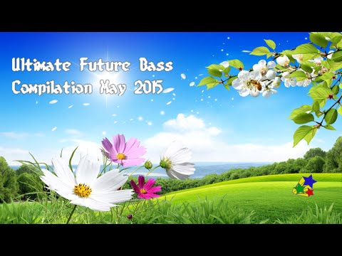 ULTIMATE 1 HOUR FUTURE BASS COMPILATION MAY 2015  ◖♪_♪|◗