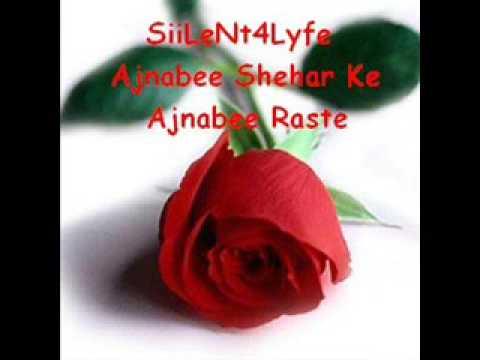 Ajnabee Shehar Ke Ajnabee Raste