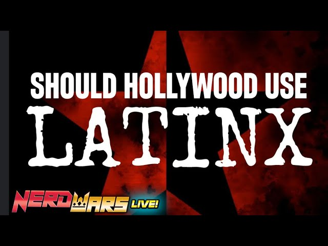What Does Latinx Mean? Why is Hollywood Forcing it? - Nerd Wars LIVE!