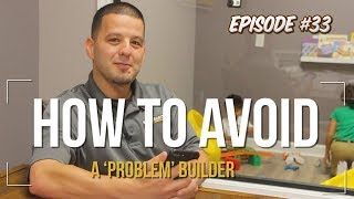 5 Tips To Identify A Potential 'Problem' Builder