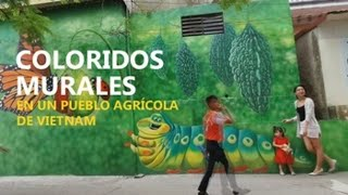 Un pueblo agrícola de Vietnam se llena de coloridos murales