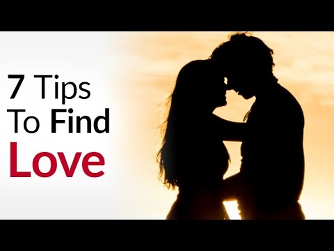 7 Tips To Find  Love | How A Man Can Find The Perfect Romantic Partner