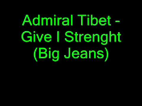 Admiral Tibet - Give I Strenght (Big Jeans)