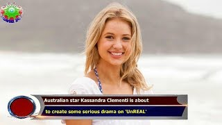 Australian star Kassandra Clementi is about  to create some serious drama on 'UnREAL'
