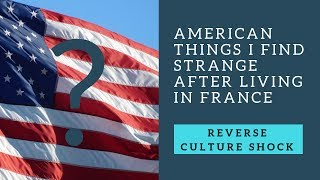 7 American things I find strange after living in France | Reverse culture shock