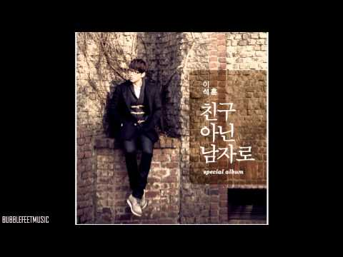Lee Seok Hoon (이석훈) - 친구 아닌 남자로 (As A Man, Not A Friend) (Full Audio)