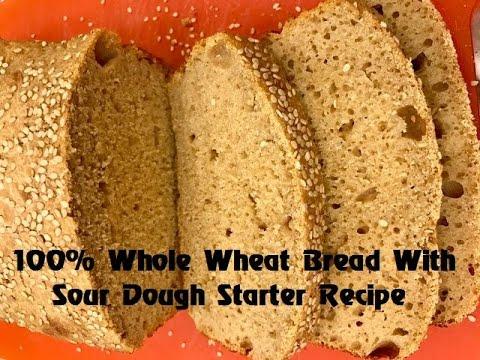 100% Whole Wheat Bread With Sour Dough Starter Recipe