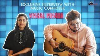Exclusive Interview With Music Composer Vishal Mishra | Kabir Singh | Kaise Hua