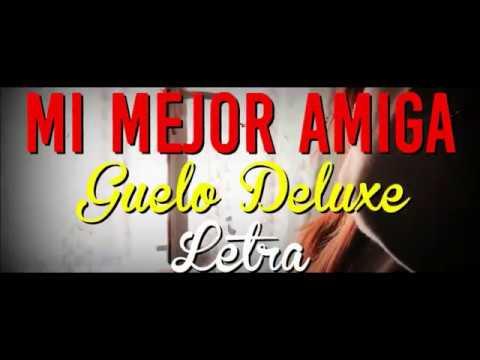 Guelo Deluxe - Mi Mejor Amiga (Letra)