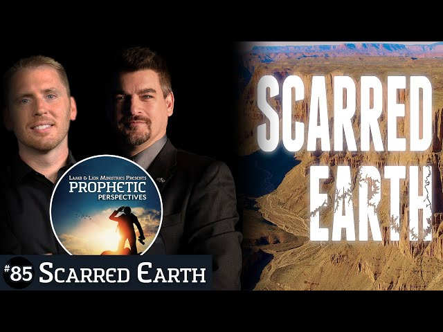 Scarred Earth | Prophetic Perspectives #85