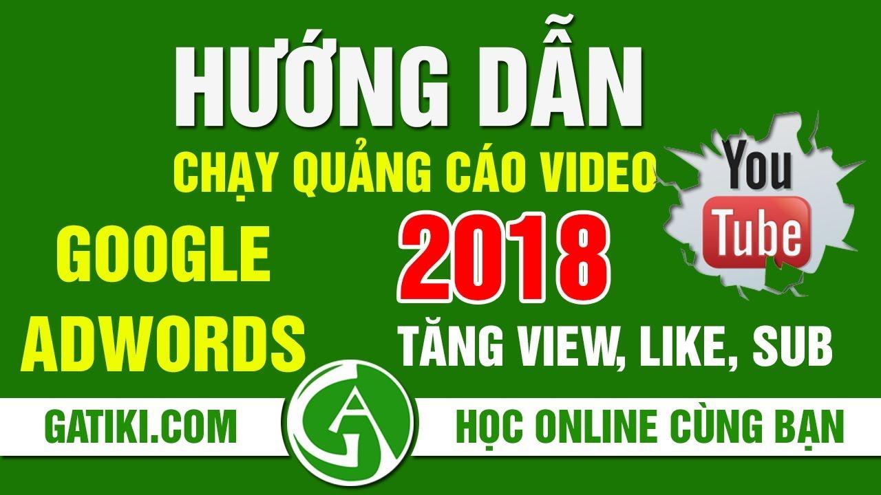HƯỚNG DẪN CHẠY QUẢNG CÁO VIDEO YOUTUBE GOOGLE ADWORDS 2018