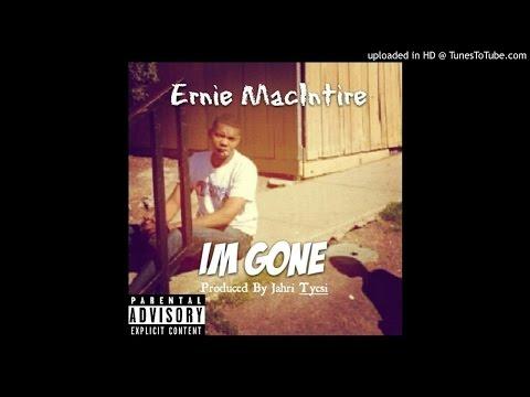 Ernie MacIntire - Im Gone (Prod. Jahri Tyesi)