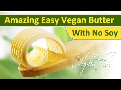 Make Easy Perfect VEGAN Butter - No Soy - No Lecithin   New!