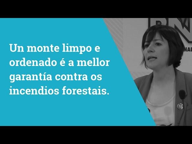 Ana Pontón Un monte limpo e ordenado é a mellor garantía contras os incendios forestais