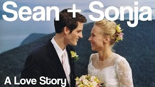 Sean + Sonja — A Love Story (10th Anniversary Video)