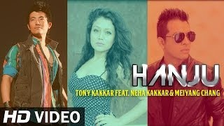 Hanju | Tony Kakkar ft Neha Kakkar, Meiyang Chang Official Video