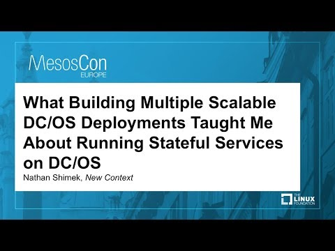 What Building Multiple Scalable DC/OS Deployments Taught Me About Running Stateful Services on DC/OS