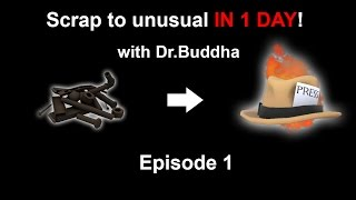 TF2: Scrap to Unusual IN ONE DAY! - Episode 1