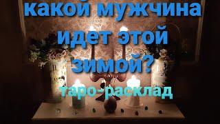 КАКОЙ МУЖЧИНА ИДЕТ К ВАМ ЭТОЙ ЗИМОЙ 2019-20гг.ТАРО-РАСКЛАД