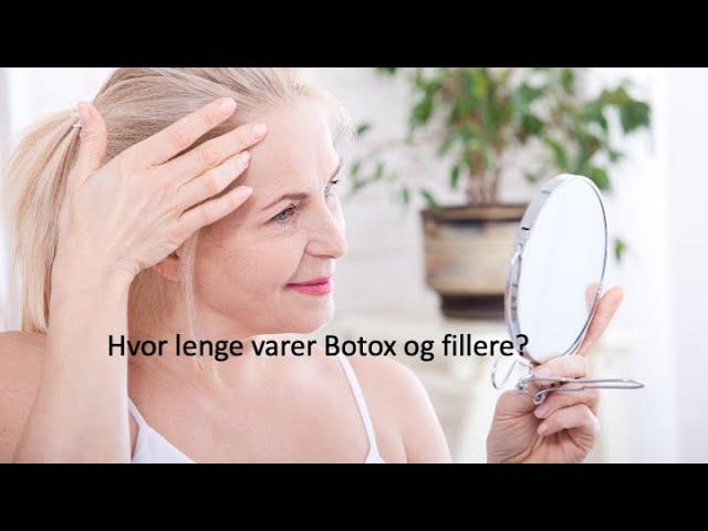 Hvor lenge varer Botox og fillere?