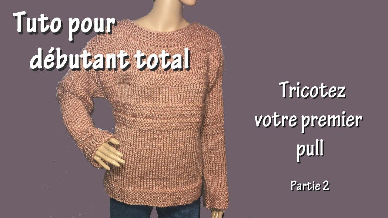 Tuto Tricot Pour Débutant Total Premier Pull Part Ii Youtube
