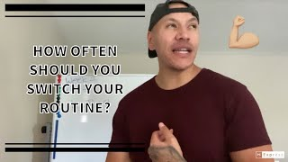 HOW OFTEN SHOULD YOU CHANGE YOUR ROUTINE?