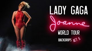 Lady Gaga - The Joanne World Tour (Visuals) -Act 5-