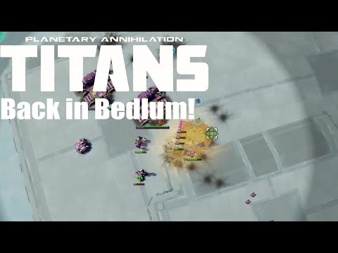 Planetary Annihilation : Titans Gameplay - Back in Bedlum!