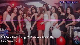 NST   Full Set   Thái Hoàng 2K18   Music It My Life   Tâm Dolce Mix