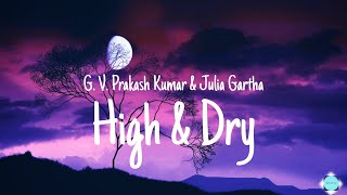 G. V. Prakash Kumar & Julia Gartha - High & Dry (Lyrics)