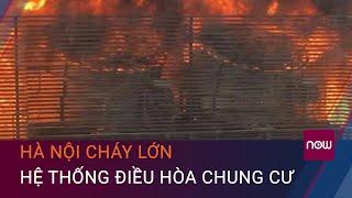 Hà Nội: Hệ thống điều hòa chung cư cháy dữ dội, dân hoảng loạn | VTC Now