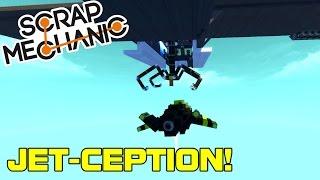 Jet Within a Jet! Jet-ception!!! (Scrap Mechanic #73)