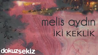 Melis Aydın – İki Keklik mp3 indir