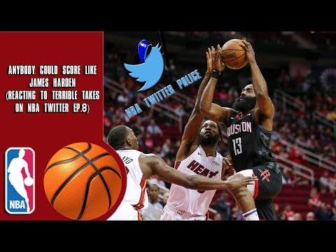 Anybody Could Score Like James Harden (Reacting To Terrible Takes On NBA Twitter)