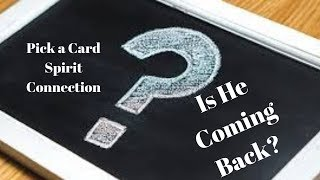 Is he coming back? Does he think about me? Pick a Card
