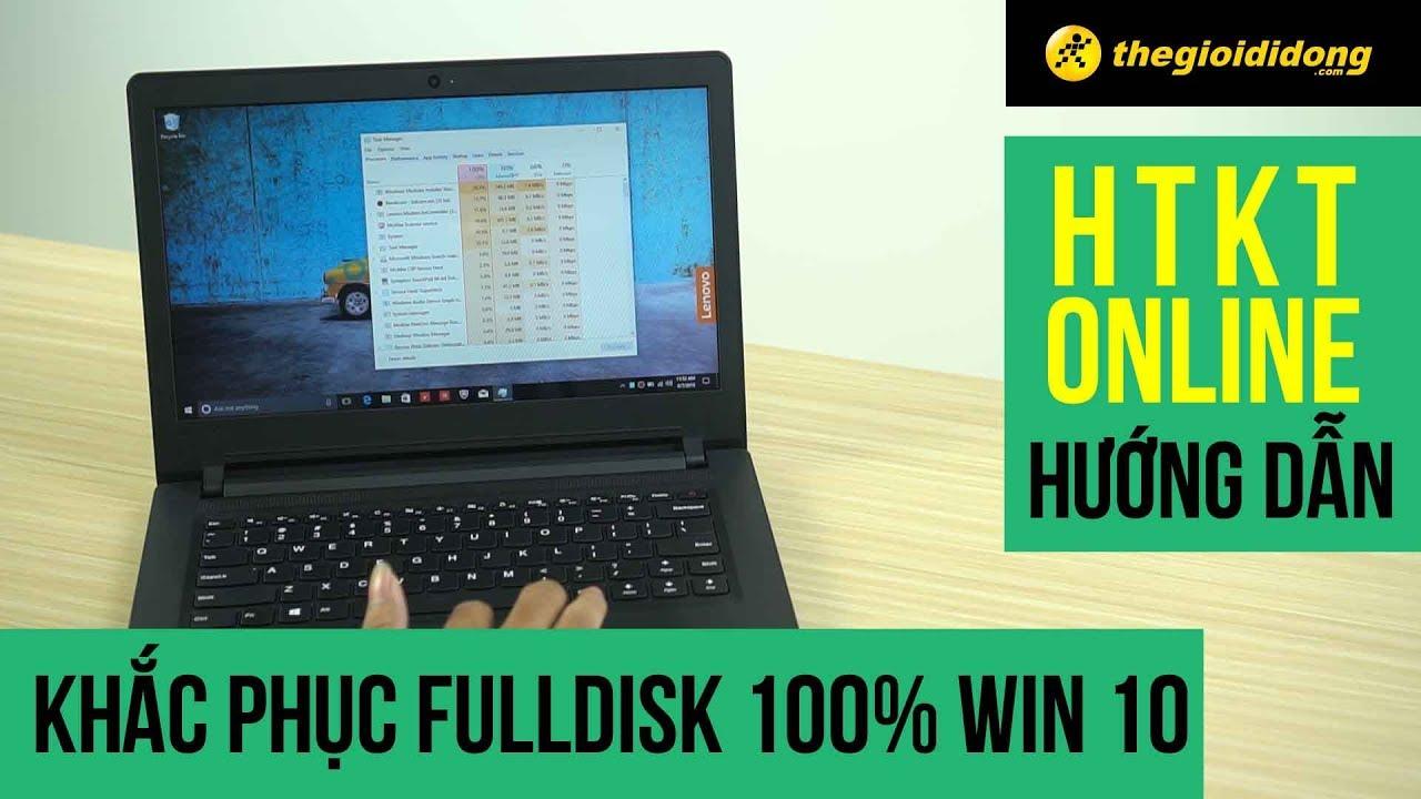 Khắc phục Fulldisk 100% win 10