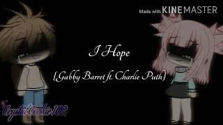 •{I Hope}• Gabby Barrett ft. Charlie Puth (GLMV)