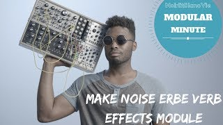 MODULAR MINUTE EP.2 MAKE NOISE ERBE VERB (Eurorack Effects Module)