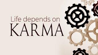 Life Depends on Karma