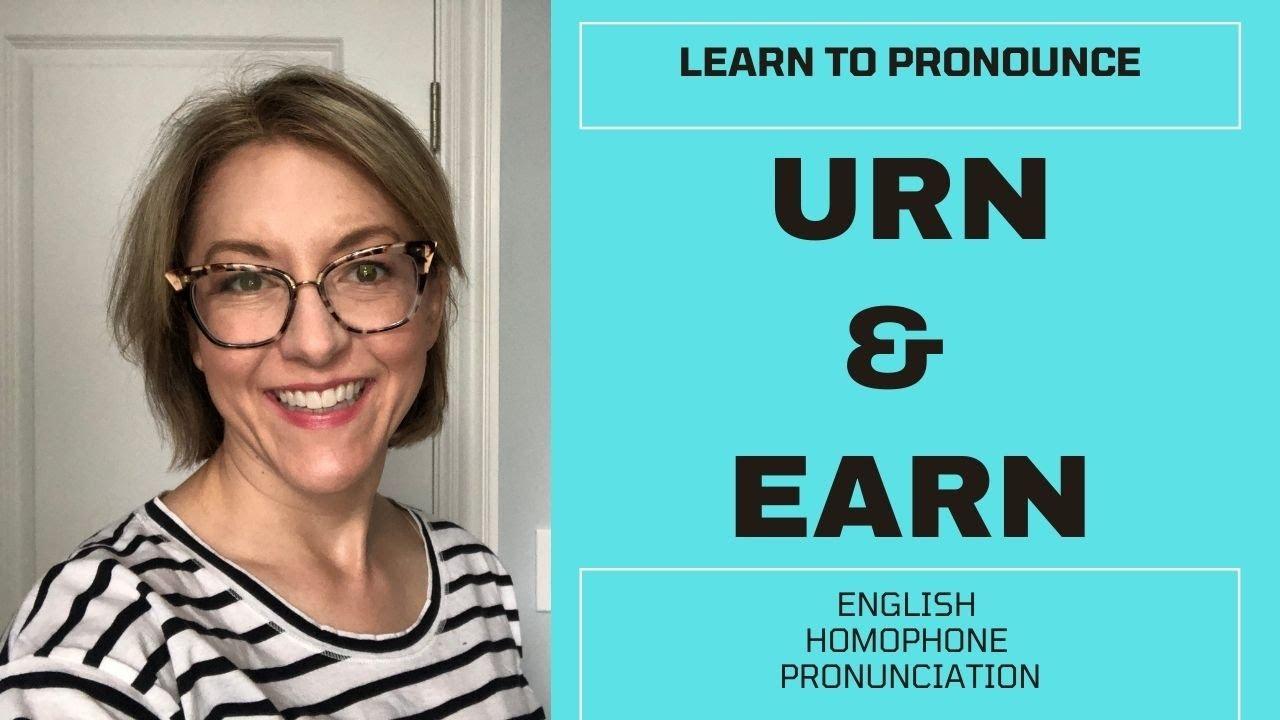 How to Pronounce EARN & URN - American English Homophone