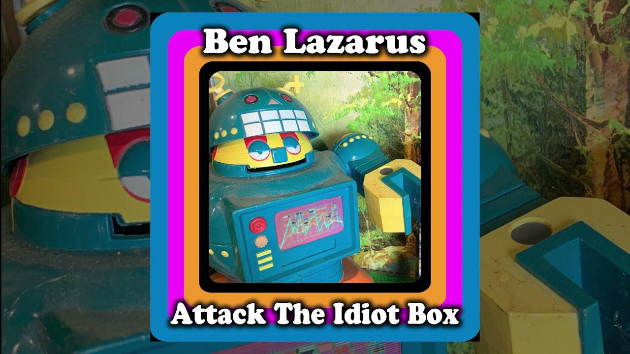 Ben Lazarus - Attack The Idiot Box [Official Audio]